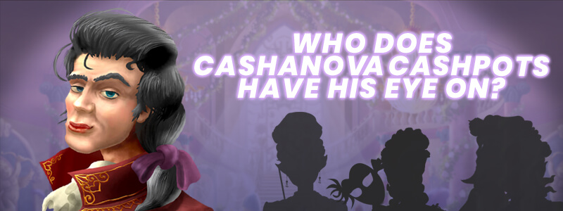 Which mFortune Characters Has Cashanova Got His Eye On?