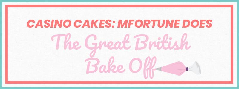 Casino Cakes: mFortune Casino Does The Great British Bake Off